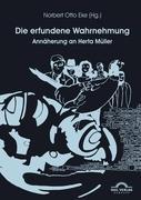 Die erfundene Wahrnehmung: Annäherung an Herta Müller: Annherung an Herta Mller (Literatur- und Medienwissenschaft, Band 7)