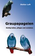 Graupapageien: Richtig halten, pflegen und verstehen