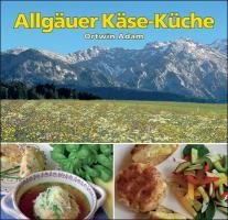 Allgäuer Käse-Küche: Käseküche aus dem Allgäu