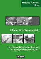 Film im Literaturunterricht: Von der Frühgeschichte des Kinos bis zum Symmedium Computer