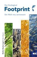 Der Ecological Footprint. Die Welt neu vermessen