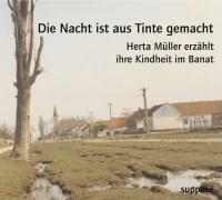 Die Nacht ist aus Tinte gemacht: Herta Müller erzählt ihre Kindheit im Banat, 2 Audio-CDs
