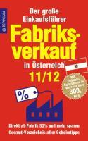 Fabriksverkauf in Österreich - 11/12: Der große Einkaufsführer mit Einkaufsgutscheinen im Wert von über 300 Euro