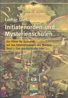 Initiatenorden und Mysterienschulen / Initiatenorden und Mysterienschulen, Band 1: Das geschichtliche Erbe