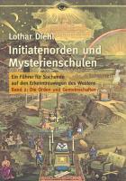 Initiatenorden und Mysterienschulen / Initiatenorden und Mysterienschulen: Band 2 - Die Orden und Gemeinschaften