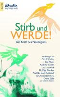 Stirb und Werde!: Die Kraft des Neubeginns