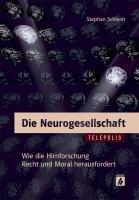 Die Neurogesellschaft: Wie die Hirnforschung Recht und Moral herausfordert