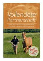 Vollendete Partnerschaft - Aufbau des Vertrauens zwischen Mensch und Pferd durch Bodenarbeit und Zirkuslektionen
