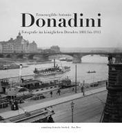 Ermenegildo Antonio Donadini: Fotografie im königlichen Dresden 1881 bis 1914 (Sammlung Deutsche Fotothek)
