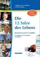 Die 12 Salze des Lebens - Biochemie nach Dr. Schüßler: Ein Ratgeber für Erwachsene und Kinder