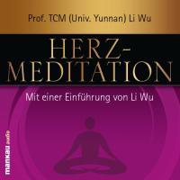 Herz-Meditation: Mit einer Einführung von Li Wu