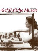 Gefährliche Musen: Frauen um Max Ernst