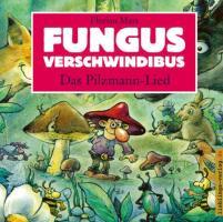 Fungus Verschwindibus.Das Pilzmann-Lied