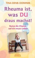 Rheuma ist, was Du draus machst!: Nutze die Chance auf ein neues Leben (German Edition)