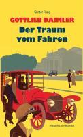 Gottlieb Daimler - Der Traum vom Fahren: Historischer Roman