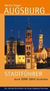 Augsburg: Stadtführer durch 2000 Jahre Geschichte. Der offizielle Reiseführer der Regio Augsburg