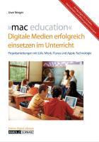 mac education: Digitale Medien erfolgreich einsetzen im Unterricht