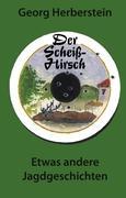 Der Scheiss-Hirsch: Etwas andere Jagdgeschichten. Hardcoverausgabe mit Leseband.
