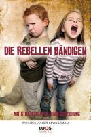 Die Rebellen bändigen: Mit Strategie in die Kindererziehung