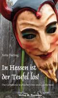 In Hessen ist der Teufel los!: Das Geheimnis teuflischer Orte und Geschichten