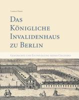 Das Berliner Invalidenhaus und die Entwicklung seines einstigen Geländes