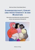 Schwangerschaft, Geburt und frühe Kindheit in der Migration. Wie beeinflussen Migration und Akkulturation soziale und medizinische Parameter?