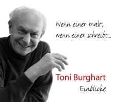 Toni Burghart: Wenn einer malt, wenn einer schreibt...