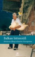 Balkan bittersüß - Abenteuer Alltag in Bosnien-Herzegowina