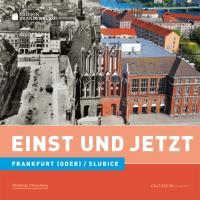 Edition Brandenburg 02. Einst und Jetzt. Frankfurt (Oder)
