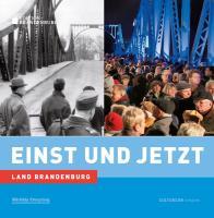 Einst und Jetzt. Land Brandenburg
