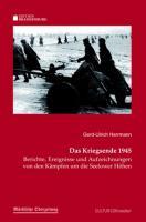Das Kriegsende 1945: Berichte, Ereignisse und Aufzeichnungen von den Kämpfen um die Seelower Höhen
