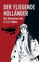 Der Fliegende Holländer: Die Memoiren des Anthony H.G.Fokker: Die Memoiren des A.H.G. Fokker