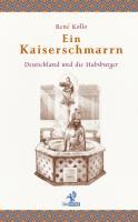 Ein Kaiserschmarrn: Deutschland und die Habsburger