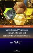 Genießen statt verzichten - Frei von Allergien und Lebensmittelunverträglichkeiten mit NAET: Ratgeber