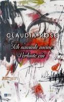 Ich sammle meine Verluste ein - Rose, Claudia