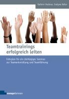 Teamtrainings erfolgreich leiten: Fahrplan für ein dreitägiges Seminar zur Teamentwicklung und Teamführung (Edition Training aktuell)