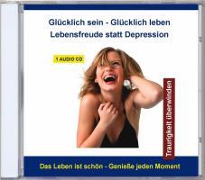 Glücklich sein - Glücklich leben - Lebensfreude statt Depression, 1 Audio-CD