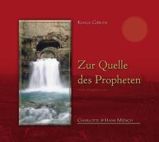 Khalil Gibran Zur Quelle des Propheten: Eine Spurensuche
