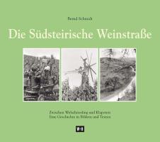 Die Südsteirische Weinstraße: Zwischen Welschriesling und Klapotetz. Eine Geschichte in Bildern und Texten