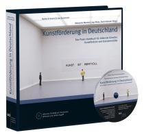 Kunstförderung in Deutschland: Das Praxis-Handbuch für Bildende Künstler, Kunstförderer und Kunstvermittler. (Medien und Service für den Kunstmarkt)