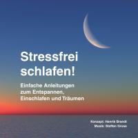 Stressfrei schlafen!: Einfache Anleitungen zum Entspannen, Einschlafen und Träumen