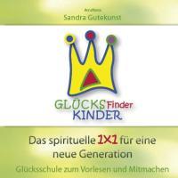 GlücksFinderKinder: Das spirituelle 1x1 für eine neue Generation. Glücksschule zum Vorlesen und Mitmachen für Eltern mit Kindern von 6-12 Jahren
