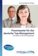 Frauenquote für das deutsche Top-Management: Per Gesetz in die Führungsetage? (German Edition)