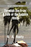 Through the Fray: A Tale of the Luddite Riots - Henty, G. A.