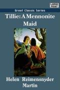 Tillie: A Mennonite Maid - Martin, Helen Reimensnyder