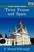 Twixt France and Spain - Bilbrough, E. Ernest