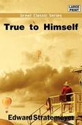 True to Himself - Stratemeyer, Edward