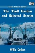 The Troll Garden and Selected Stories - Cather, Willa