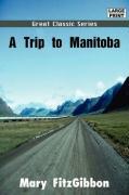 A Trip to Manitoba - Fitzgibbon, Mary