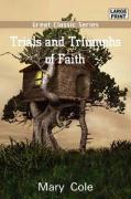 Trials and Triumphs of Faith - Cole, Mary